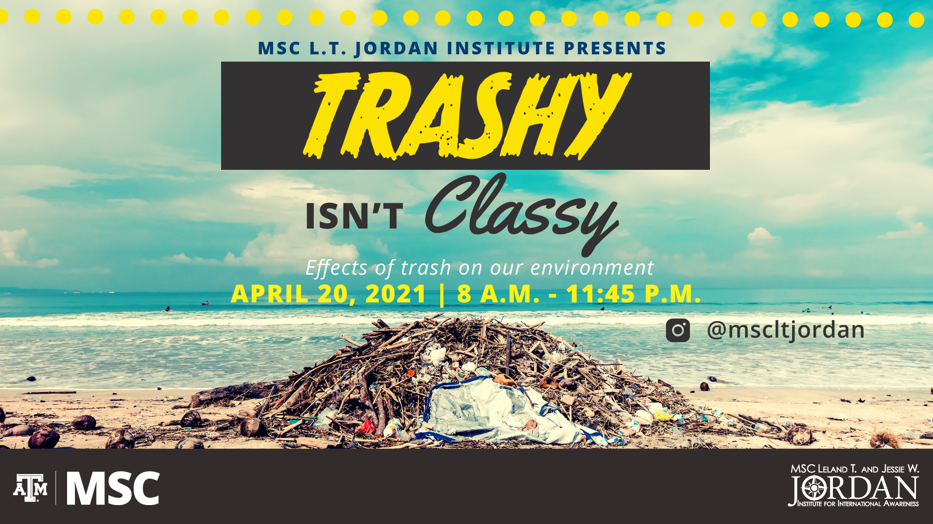 MSC L.T. Jordan Institute Presents: Trashy isn't Classy, Effects of Trash on our environment, April 20, 2021 from 8 a.m. to 11:45 p.m., Instagram @mscltjordan