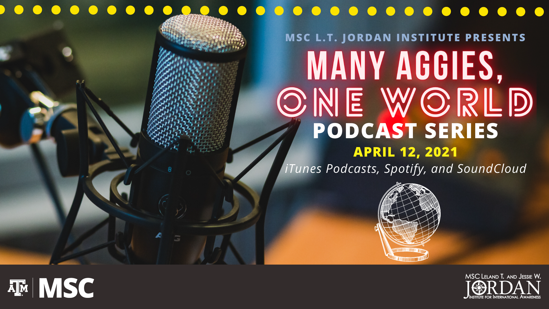 "MSC L.T. Jordan Institute Presents ""Many Aggies, One World"" Podcast Series New episode on April 12, 2021 at iTunes Podcast, Spotify, and SoundCloud"