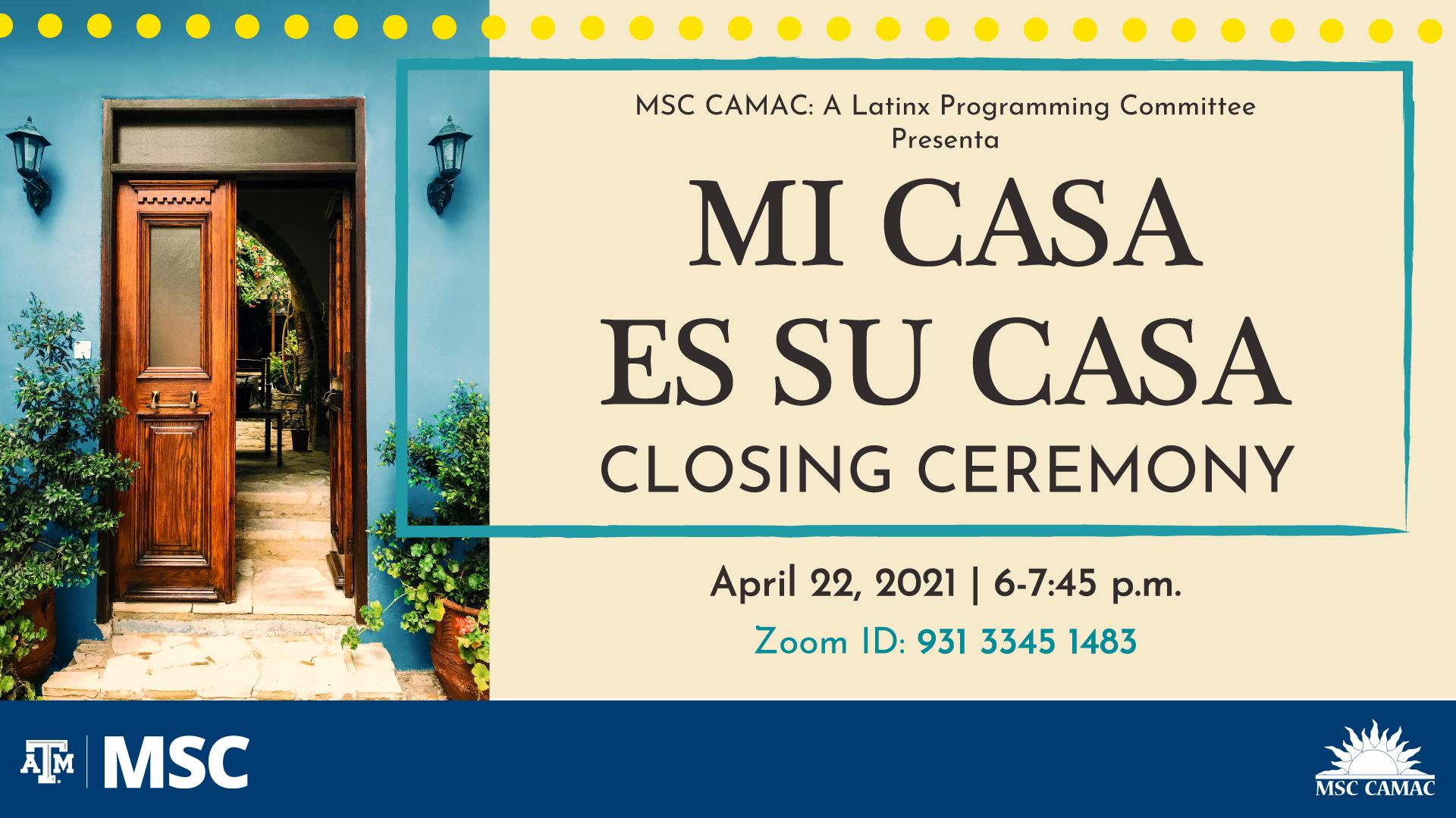 """MSC CAMAC: A Latinx Programming Committee Presenta """"Mi Casa es Su Casa"""" Closing Ceremony April 22, 2021 from 6 to 7:45 p.m. Zoom ID: 93133451483"""