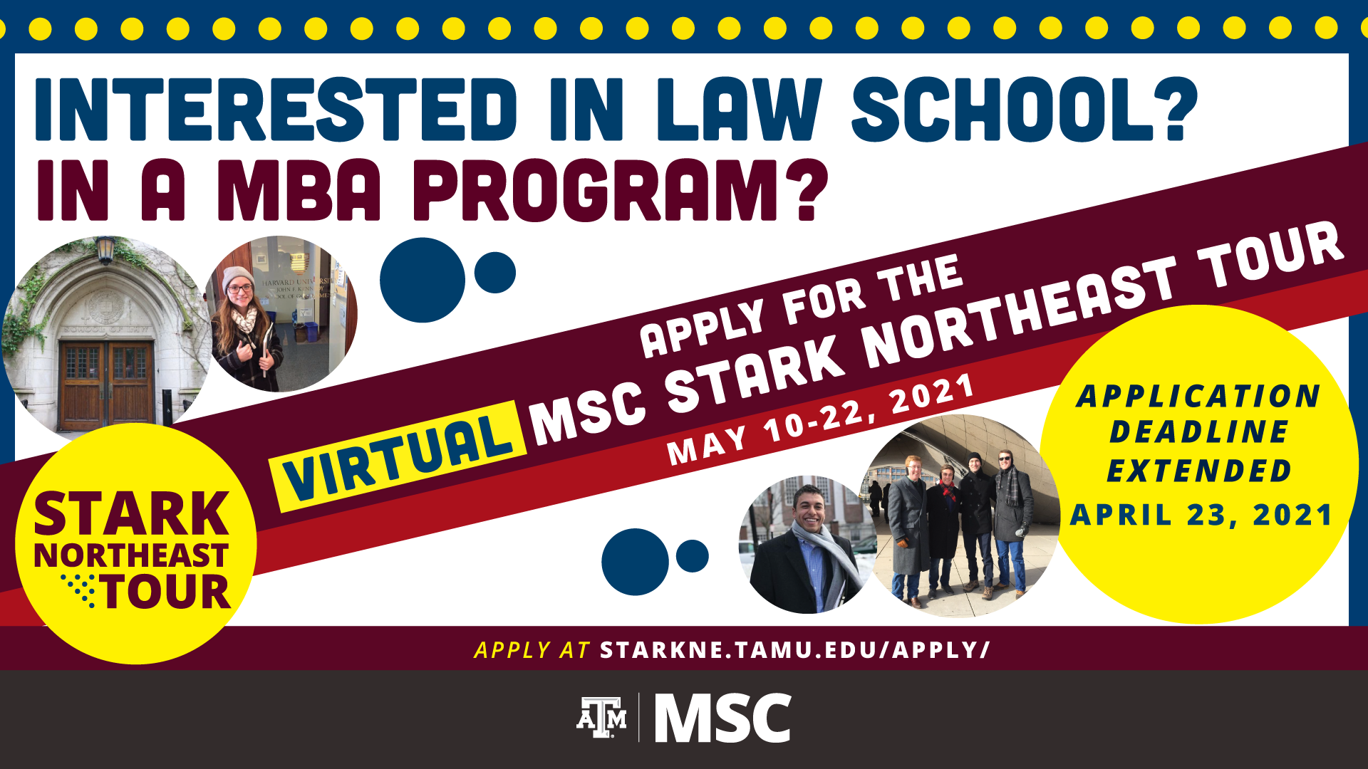 Interested in Law School? in a MBA Program? Apply for the Virtual MSC Stark Northeast Tour for May 10-22, 2021, Application Deadline Extended April 23, 2021, Apply at starkne.tamu.edu/apply/