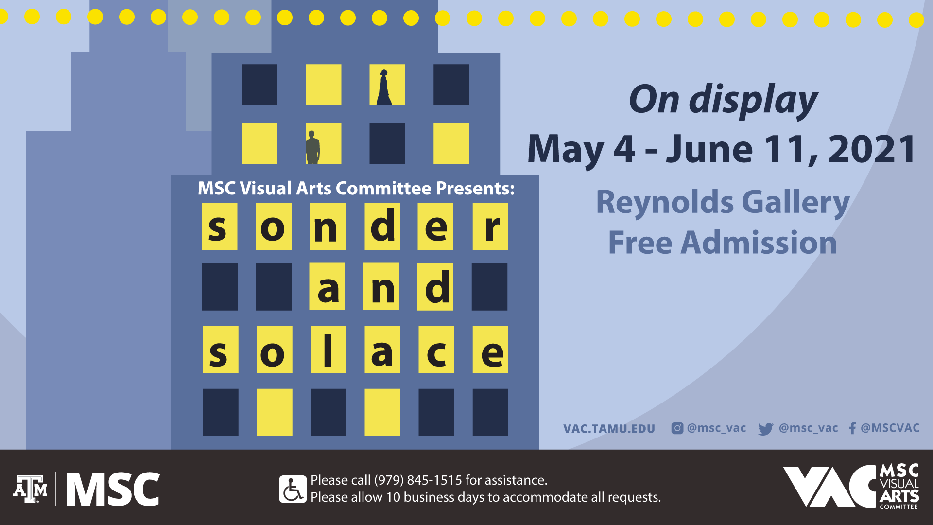 MSC Visual Arts Committee Presents: Sonder and Solace, On display from May 4 to June 11, 2021 at Reynolds Gallery, Free Admission Please call 979.845.1515 for assistance. Website: vac.tamu.edu; Instagram: @msc_vac; Twitter: @msc_vac; Facebook: @MSCVAC; Please allow 10 business days to accommodate all requests.