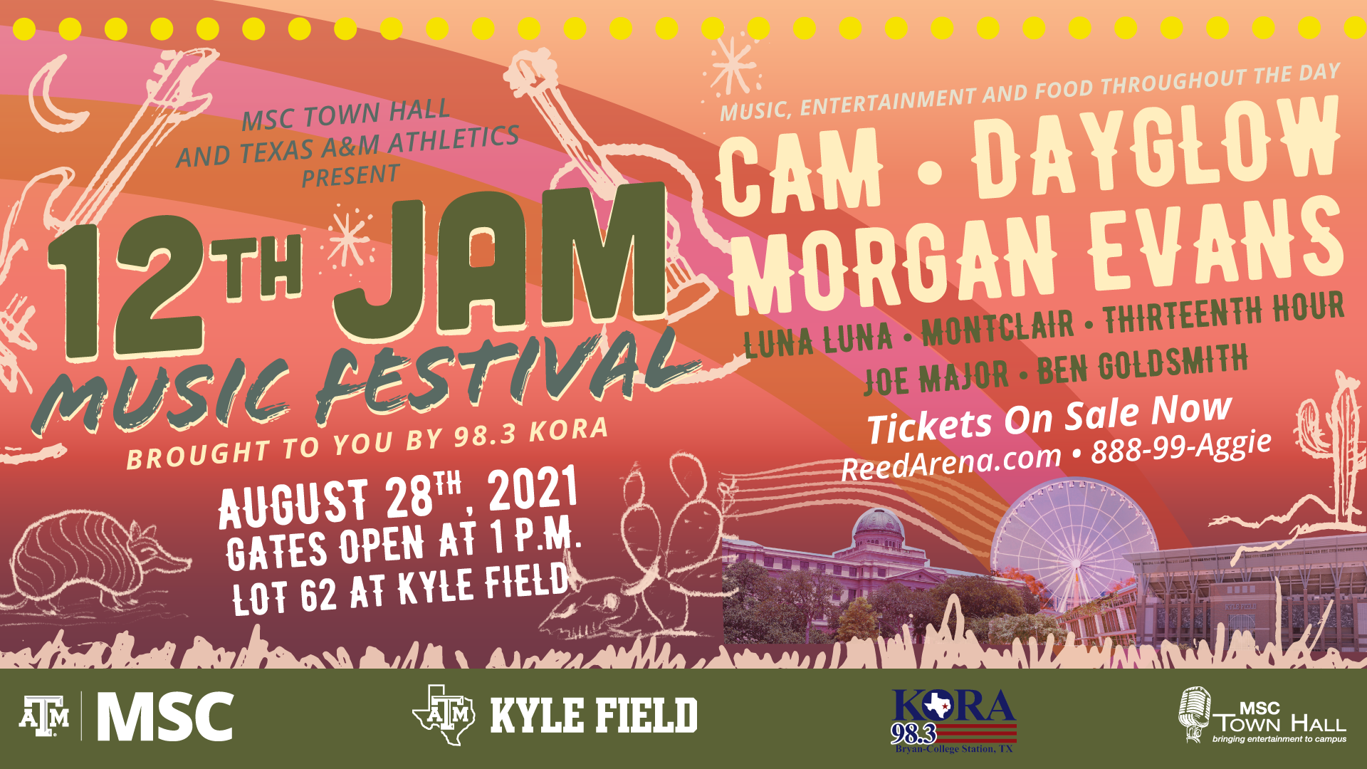 MSC Town Hall and Texas A&M Athletics Present 12th Jam Music Festival Brought to you by 98.3 KORA, Music, Entertainment and Food throughout the day. Bands: Cam, Dayglow, Morgan Evans, Luna Luna, Montclair, Thirteenth Hour, Joe Major and Ben Goldsmith. August 28th, 2021. Gates Open at 1 p.m. at Lot 62 at Kyle Field. Tickets on Sale Now: ReedArena.com, or call 888-99-Aggie