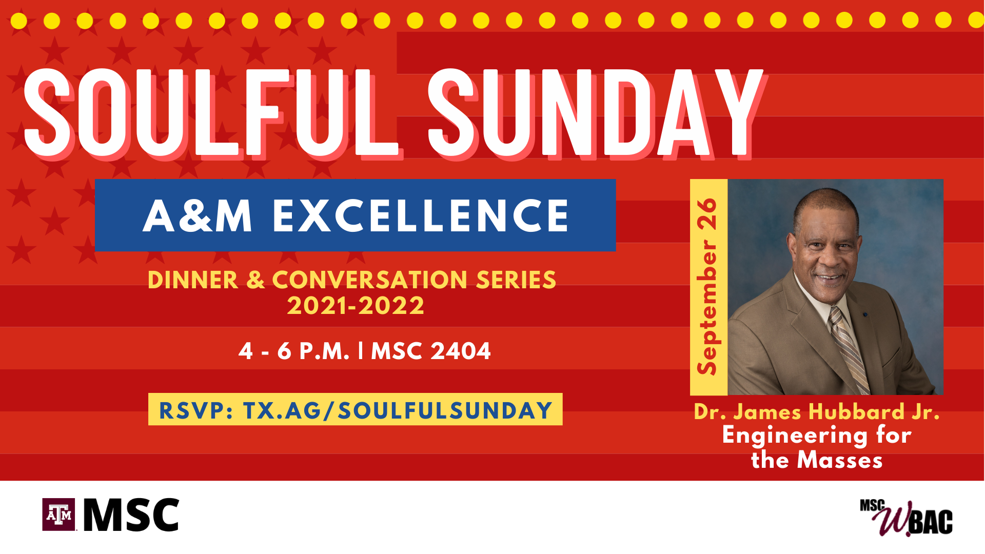 Soulful Sunday: A&M Excellence, Dinner & Conversation Series 2021-2022 Engineering for the Masses, with Dr. James Hubbard Jr., September 26, 4-6 p.m. at the MSC 2404. RSVP: tx.ag/soulfulsunday
