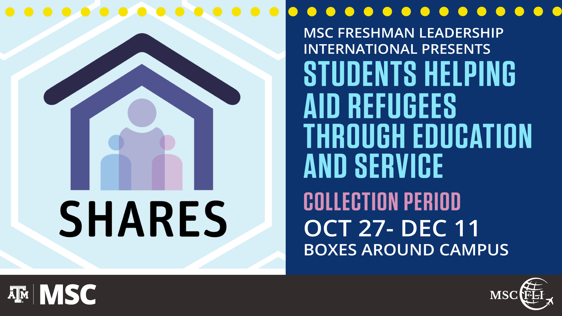 MSC Freshman Leadership International Presents Students Helping Aid Refugees Through Education and Service. Collection Period: October 27 to December 11. Boxes around campus.
