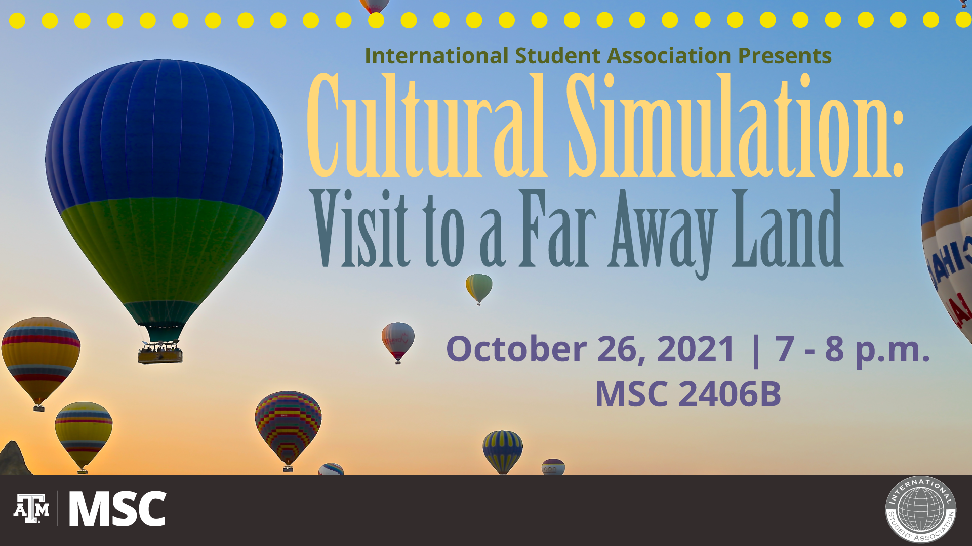 International Student Association Presents: Cultural Simulation. Visit to a Far Away Land. October 26, 2021 from 7 to 8 p.m. at the MSC 2406B