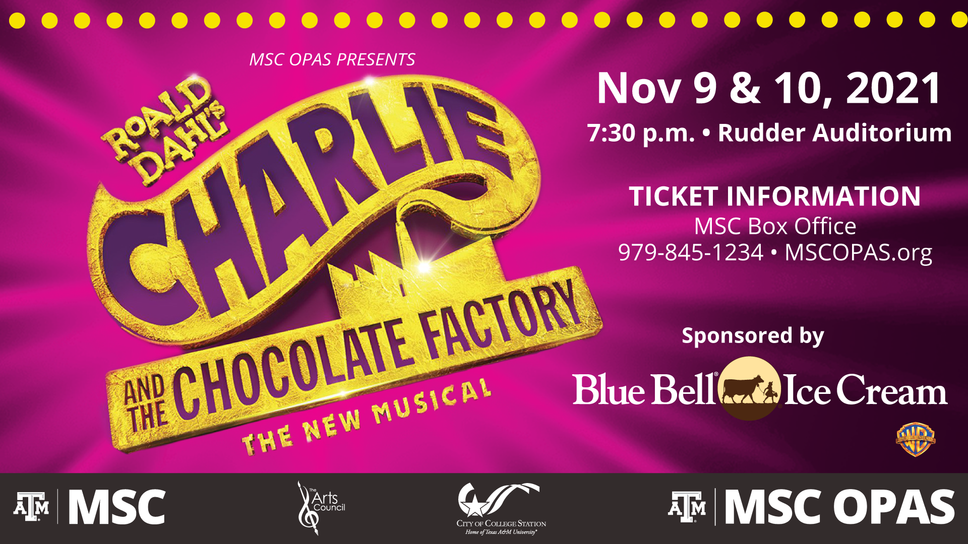 MSC OPAS Presents Roald Dahls's Charlie and the Chocolate Factory, The New Musical. Sponsored by Blue Bell Ice Cream. November 9 and 10, 2021. at 7:30 p.m. at the Rudder Auditorium. Ticket Information: MSC Box Office Phone: 979.845.1234. Website: mscopas.org